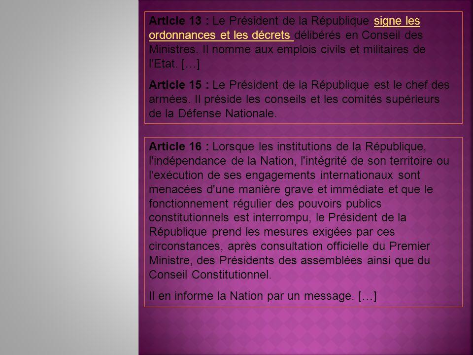 Article 13 : Le Président de la République signe les ordonnances et les décrets délibérés en Conseil des Ministres. Il nomme aux emplois civils et militaires de l Etat. […]